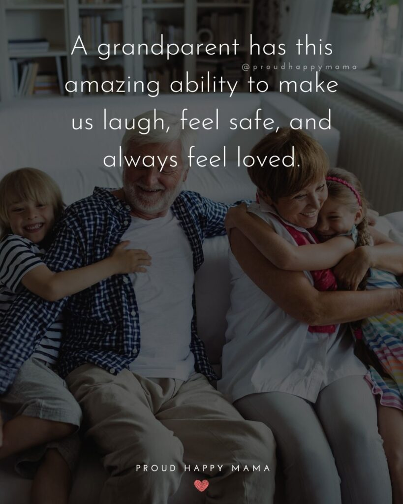 Grandson Quotes And Sayings | A grandparent has this amazing ability to make us laugh, feel safe, and always feel loved.