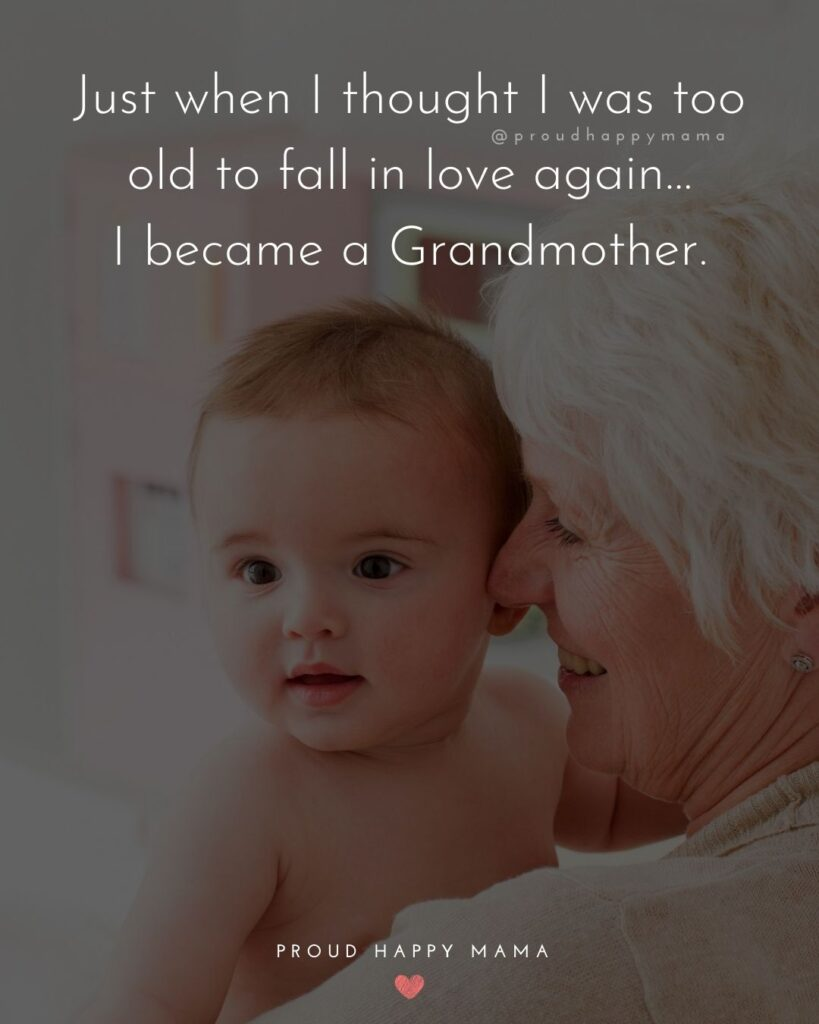 Great Grandparents Quote | Just when I thought I was too old to fall in love again…I became a Grandmother.