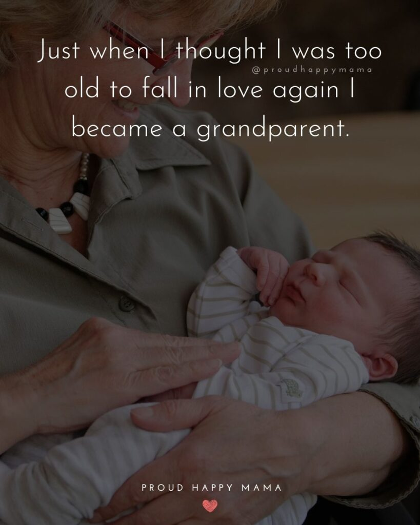 Great Grandparents Quotes | Just when I thought I was too old to fall in love again I became a grandparent.