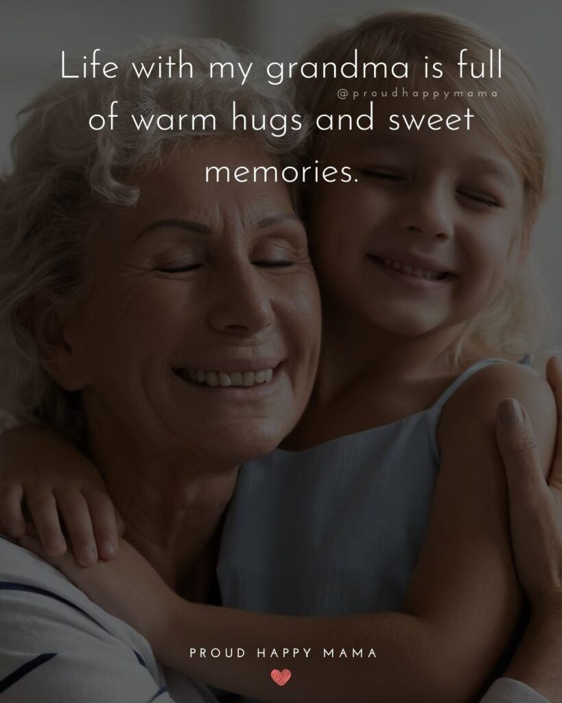 I Love You Grandma Quotes | Life with my grandma is full of warm hugs and sweet memories.