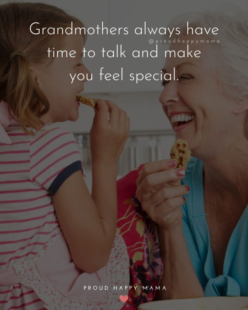 Love For Grandma Quotes | Grandmothers always have time to talk and make you feel special.