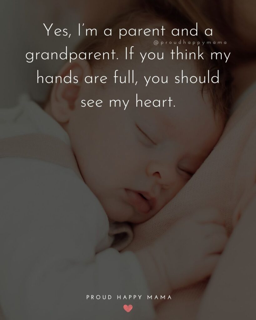 Love For Grandparents Quotes | Yes, I'm a parent and a grandparent. If you think my hands are full, you should see my heart.