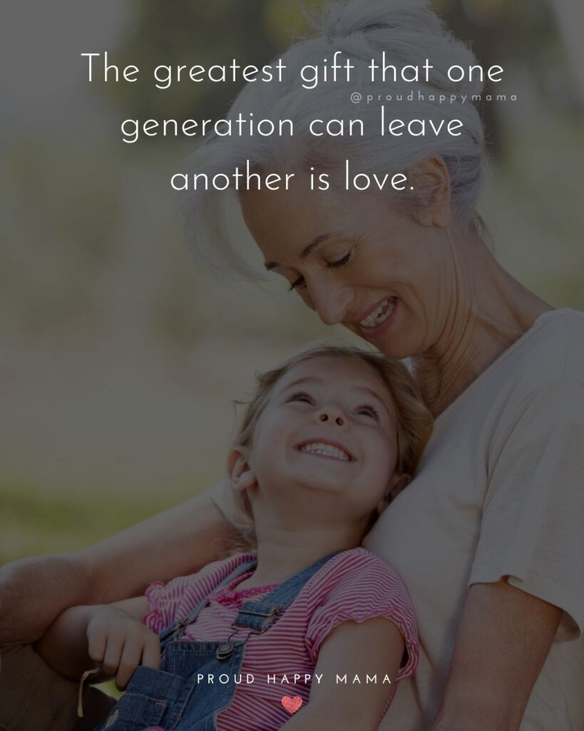 Love Quotes For Grandparents | The greatest gift that one generation can leave another is love.