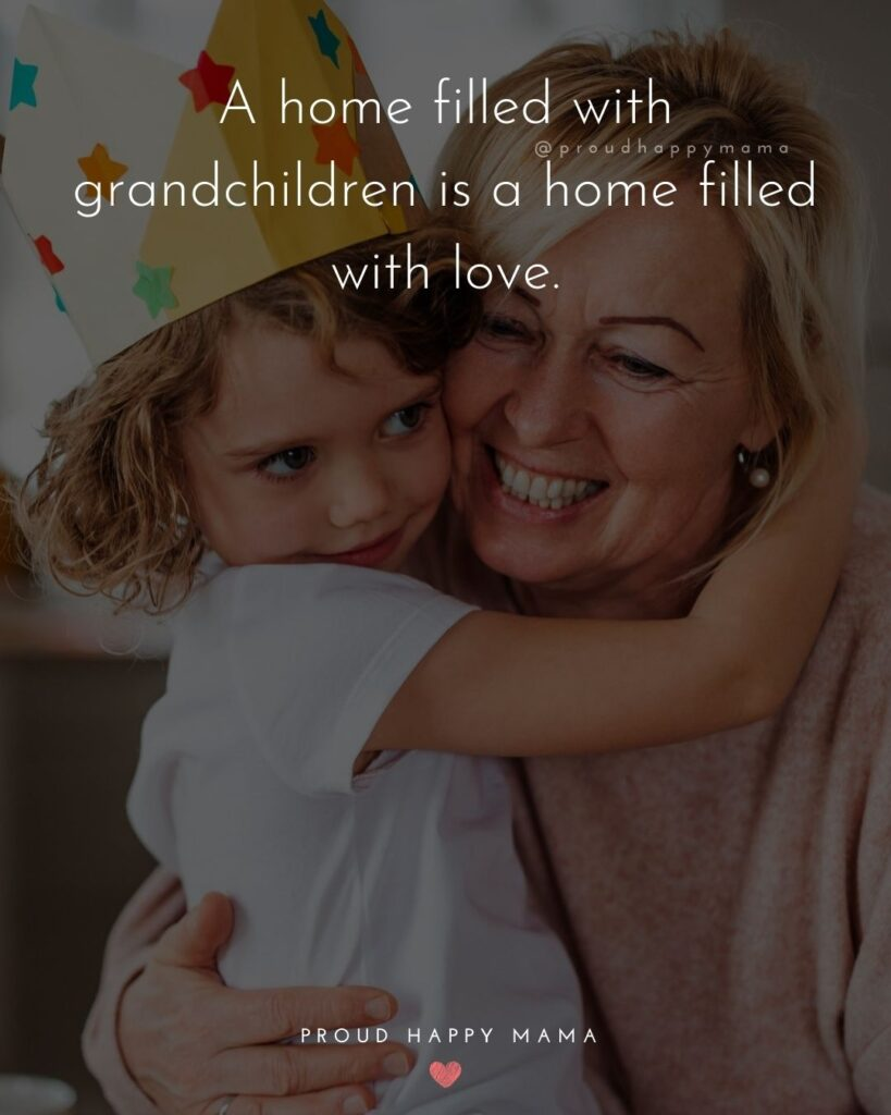 Love Quotes Grandma | A home filled with grandchildren is a home filled with love.
