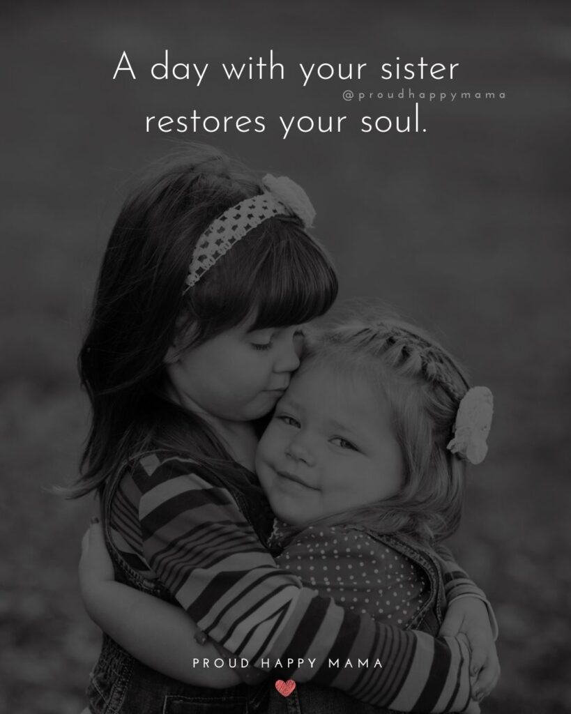 Meaningful Sister Quotes - A day with your sister restores your soul.