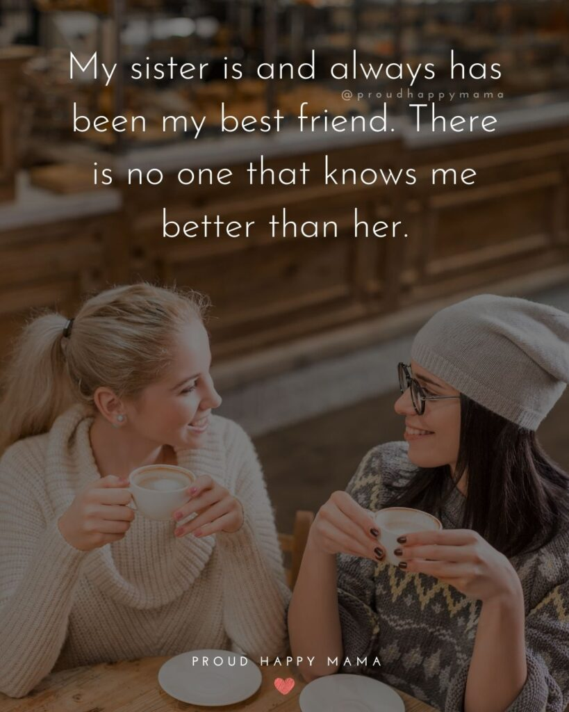 Meaningful Sister Quotes - My sister is and always has been my best friend. There is no one that knows me better than her.