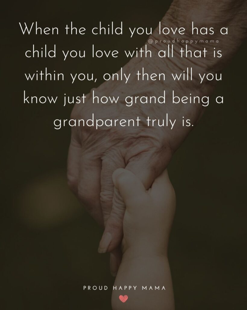 Quotes About Grandkids | When the child you love has a child you love with all that is within you, only then will you know just how grand being a grandparent truly is.