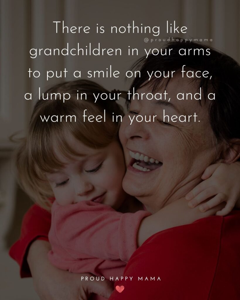 Quotes About Grandmas | There is nothing like grandchildren in your arms to put a smile on your face, a lump in your throat, and a warm feel in your heart.