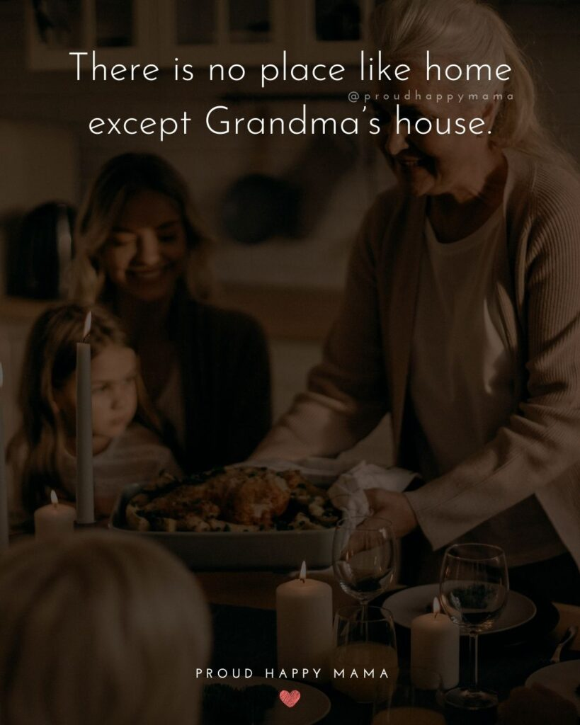 Quotes About Love For Grandma | There is no place like home except Grandma's house.