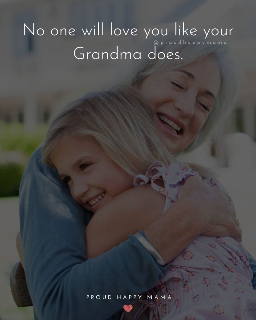 Quotes For Grandmothers | No one will love you like your Grandma does.
