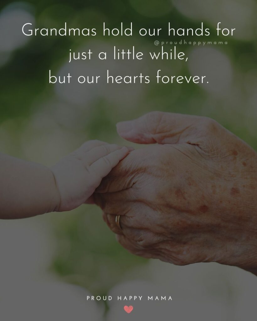 Quotes For Great Grandma | Grandmas hold our hands for just a little while, but our hearts forever.