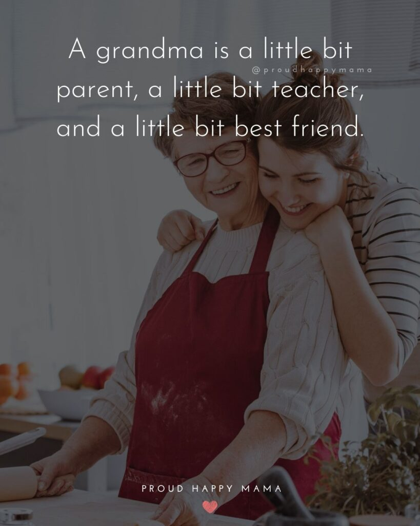 Quotes On Grandma | A grandma is a little bit parent, a little bit teacher, and a little bit best friend.