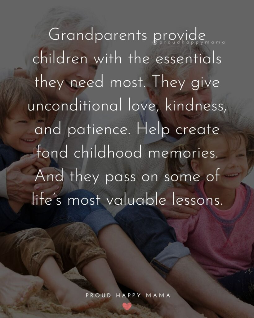 Quotes On Grandparenting | Grandparents provide children with the essentials they need most. They give unconditional love, kindness, and patience. Help create fond childhood memories. And they pass on some of life's most valuable lessons.