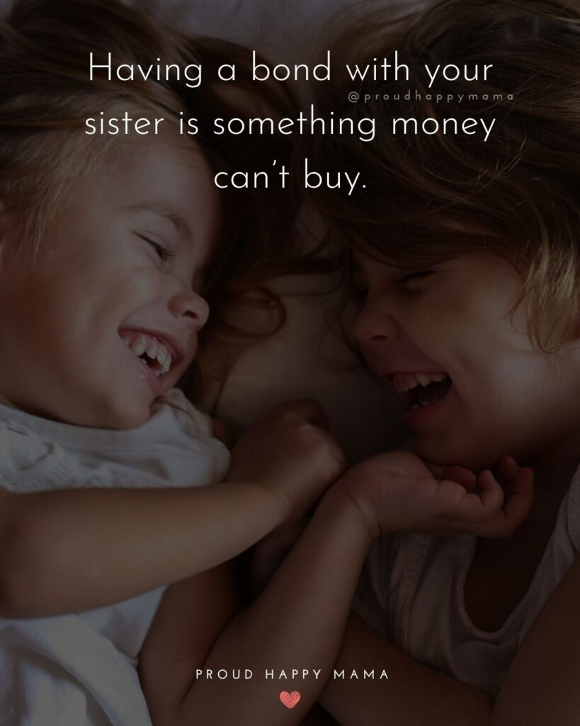 Quotes - Sisters - Having a bond with your sister is something money can't buy.