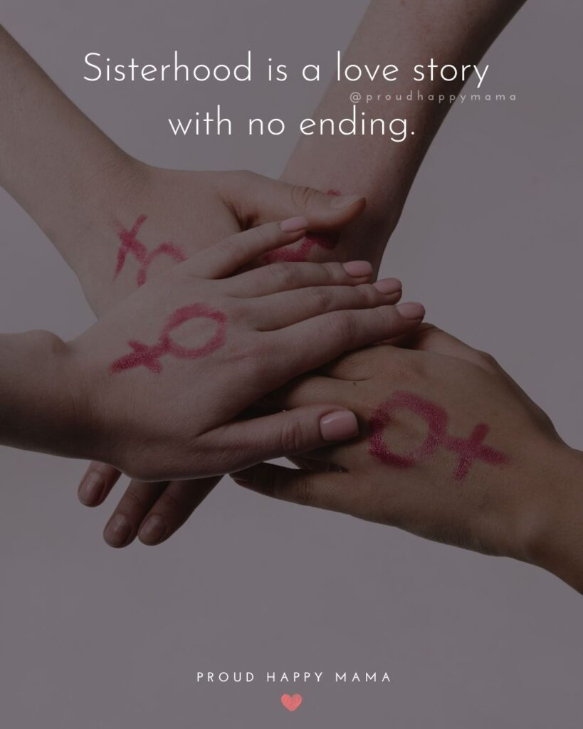 SIster Quotes - Sisterhood is a love story with no ending.