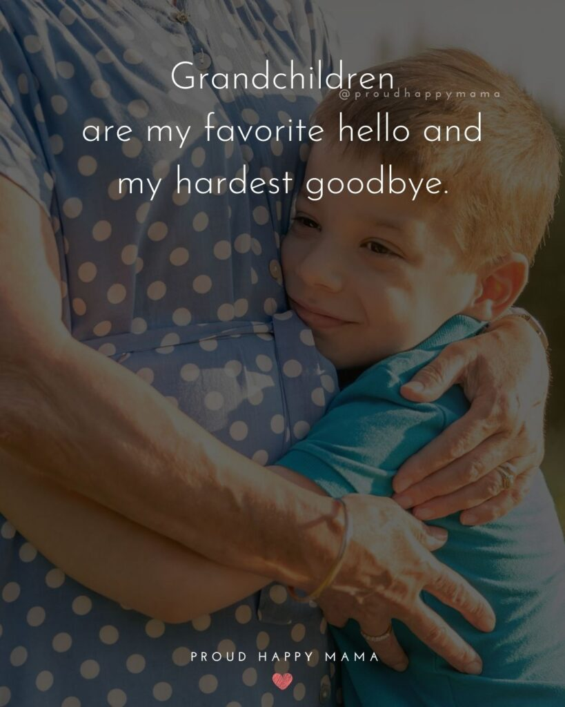 Short Grandma Quotes | Grandchildren are my favorite hello and my hardest goodbye.