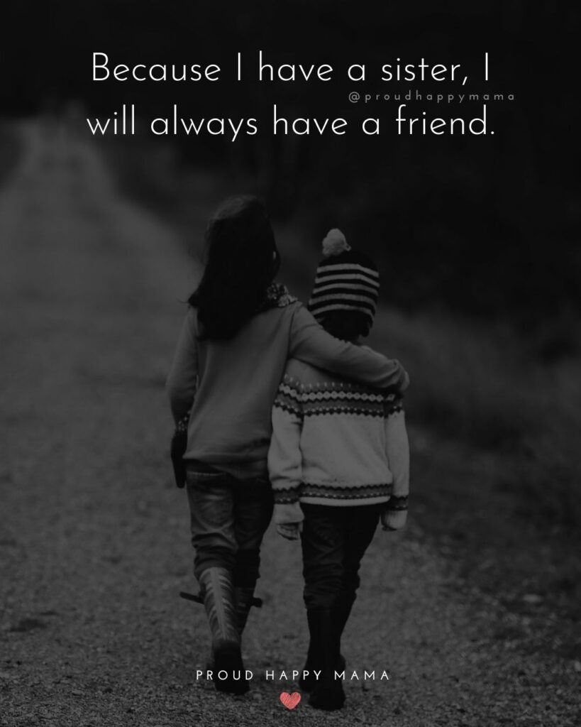 Sister Brother Quotes - Because I have a sister, I will always have a friend.