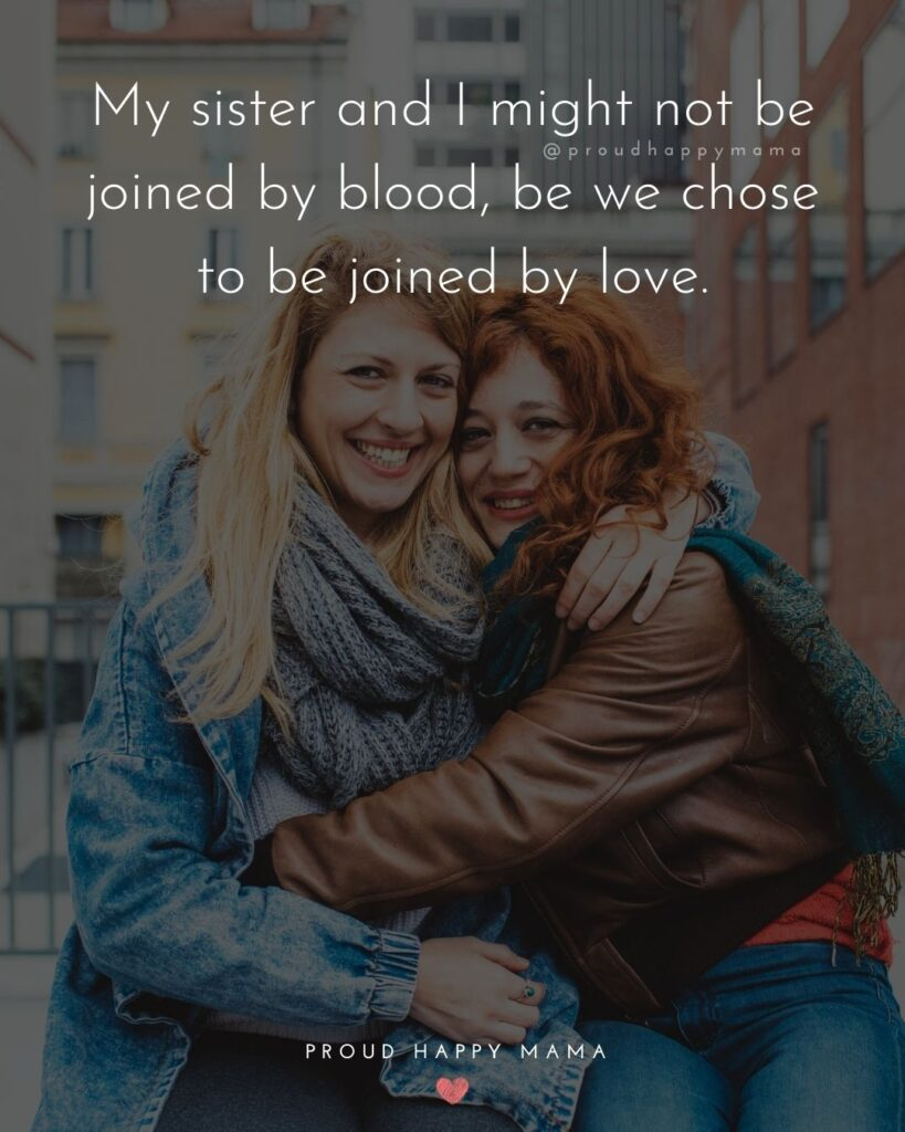 Sister In Law Quotes - My sister and I might not be joined by blood, be we chose to be joined by love.