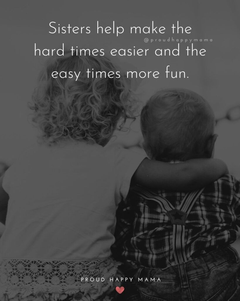 Sister Love Quotes - Sisters help make the hard times easier and the easy times more fun.