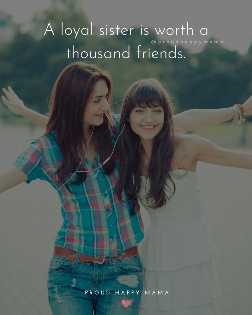 Sister Quotes - A loyal sister is worth a thousand friends.