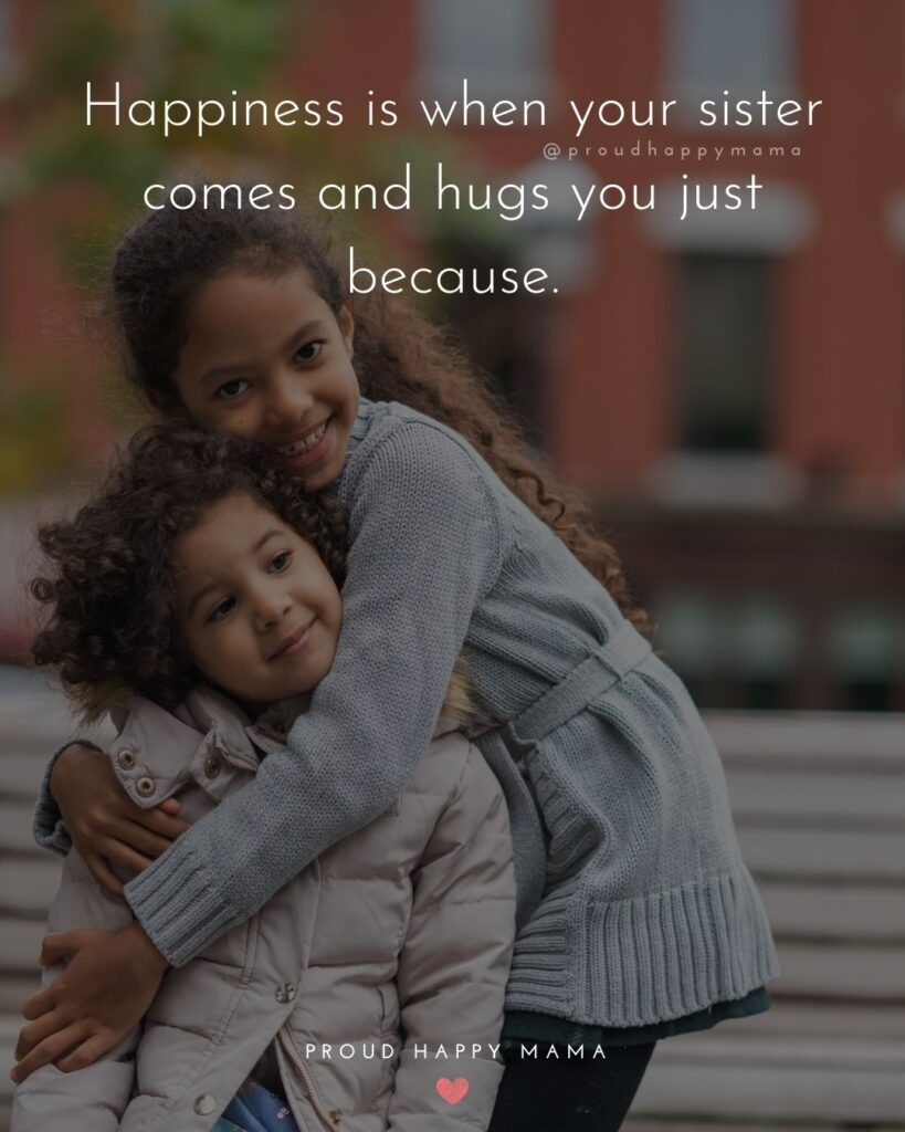 Sister Quotes - Happiness is when your sister comes and hugs you just because.