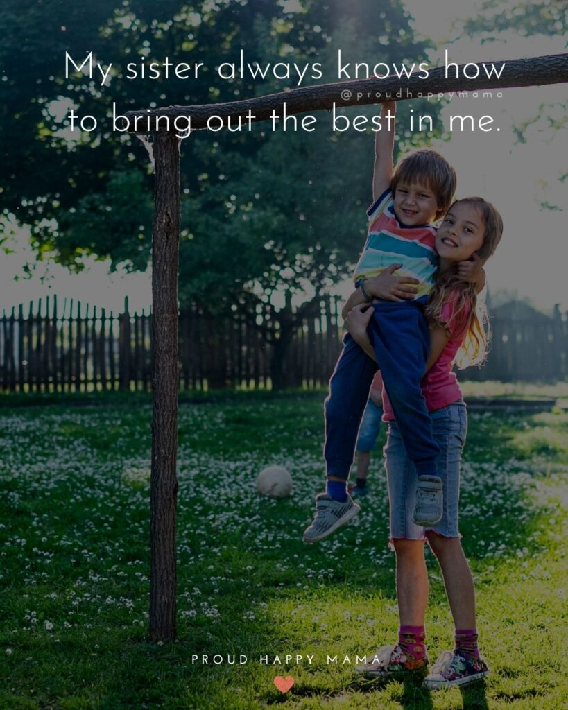 Sister Quotes - My sister always knows how to bring out the best in me.