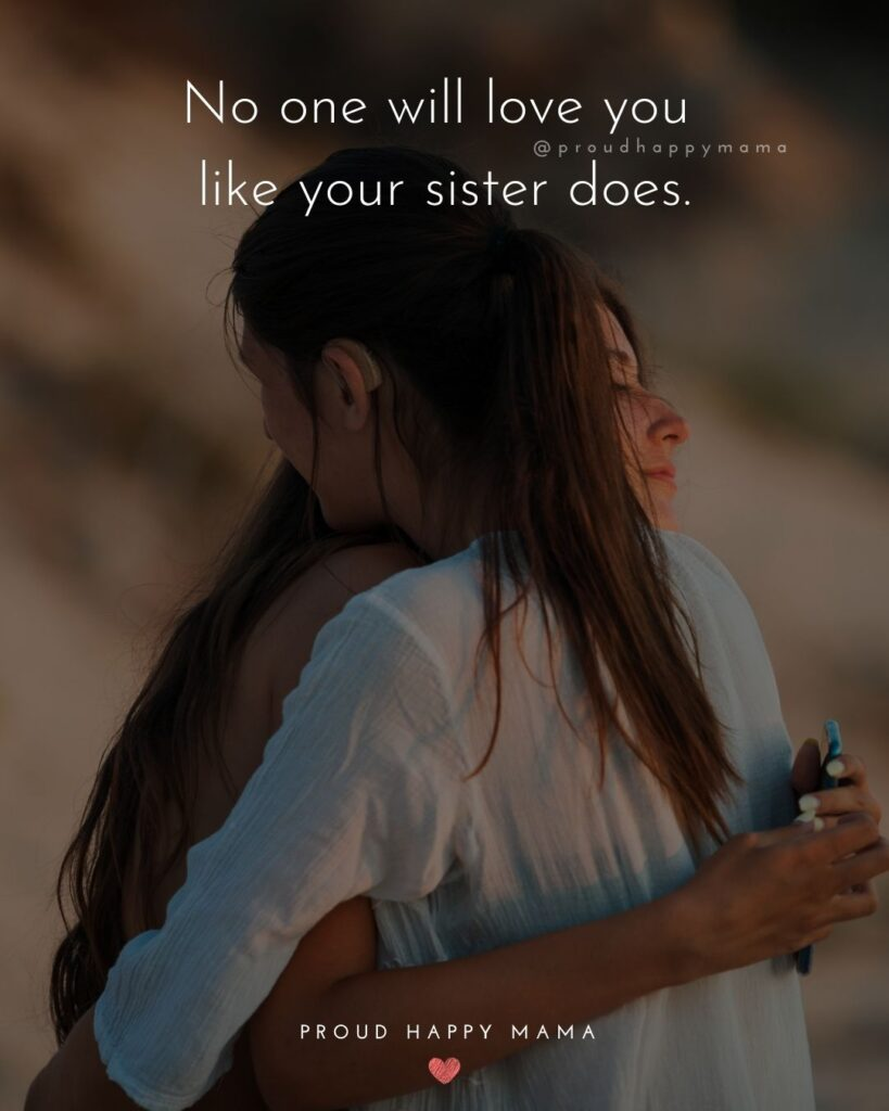 Sister Quotes - No one will love you like your sister does.
