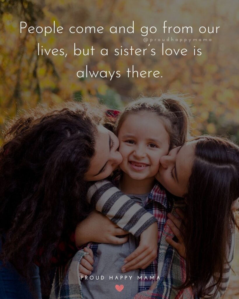 Sister Quotes - People come and go from our lives, but a sisters love is always there.