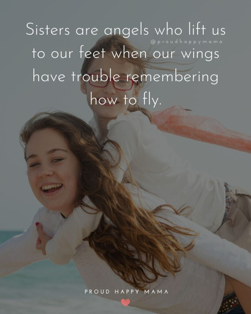 Sister Quotes -  Sisters are angels who lift us to our feet when our wings have trouble remembering how to fly.