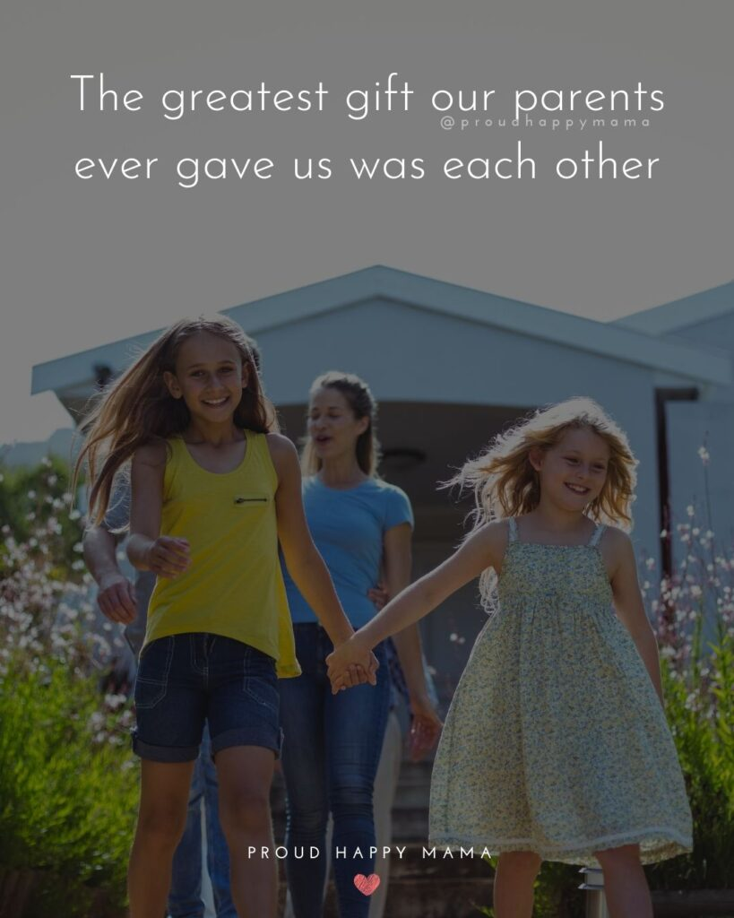 Sister Quote - The greatest gift our parents ever gave us was each other