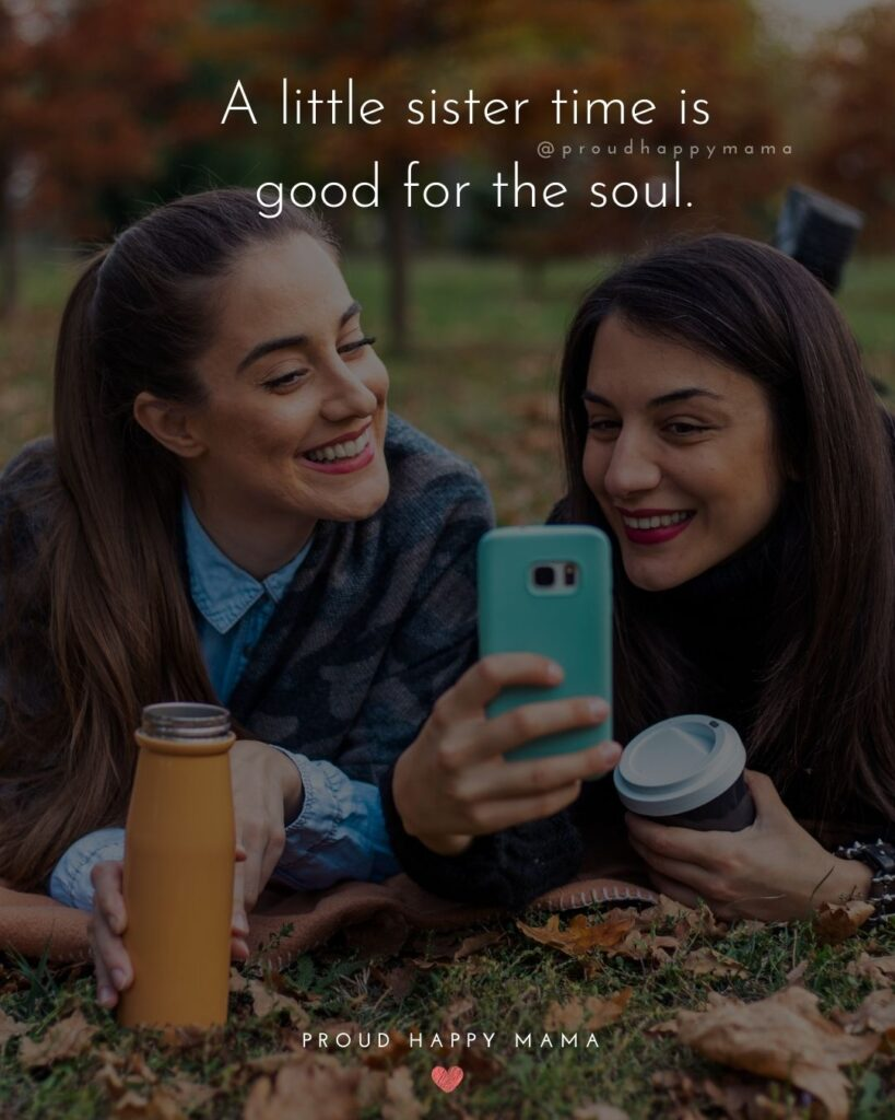 Sister Quotes - A little sister time is good for the soul.jpg