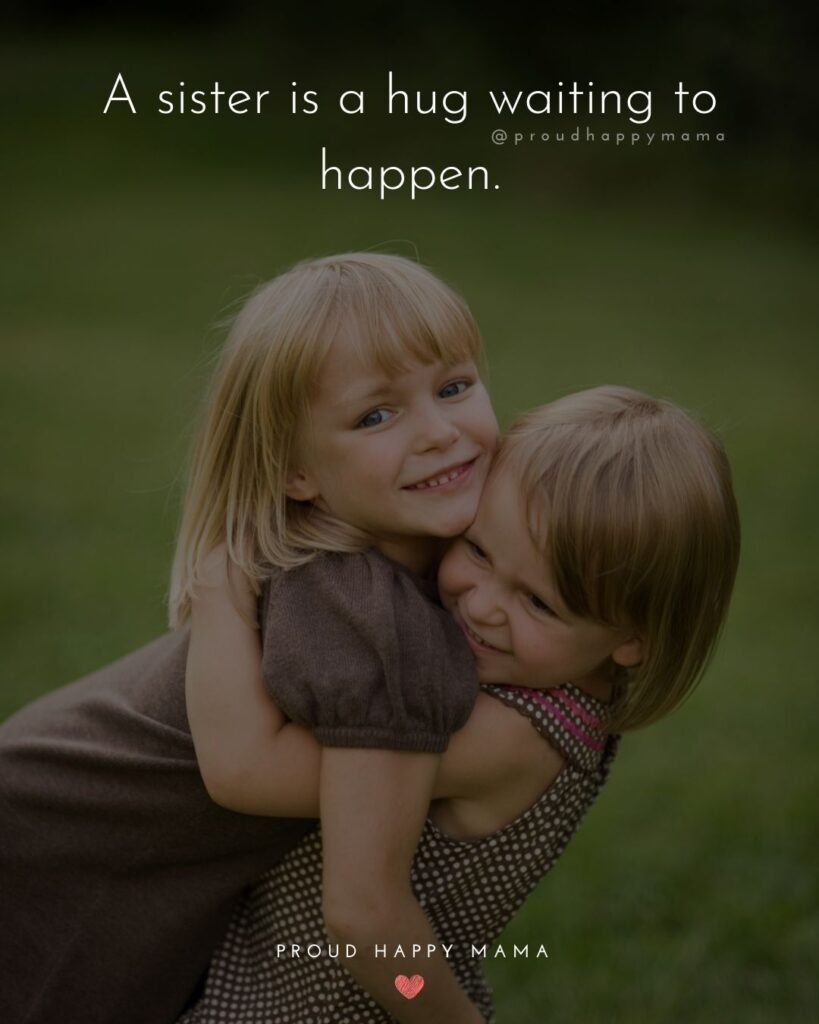 Sister Quotes - A sister is a hug waiting to happen.