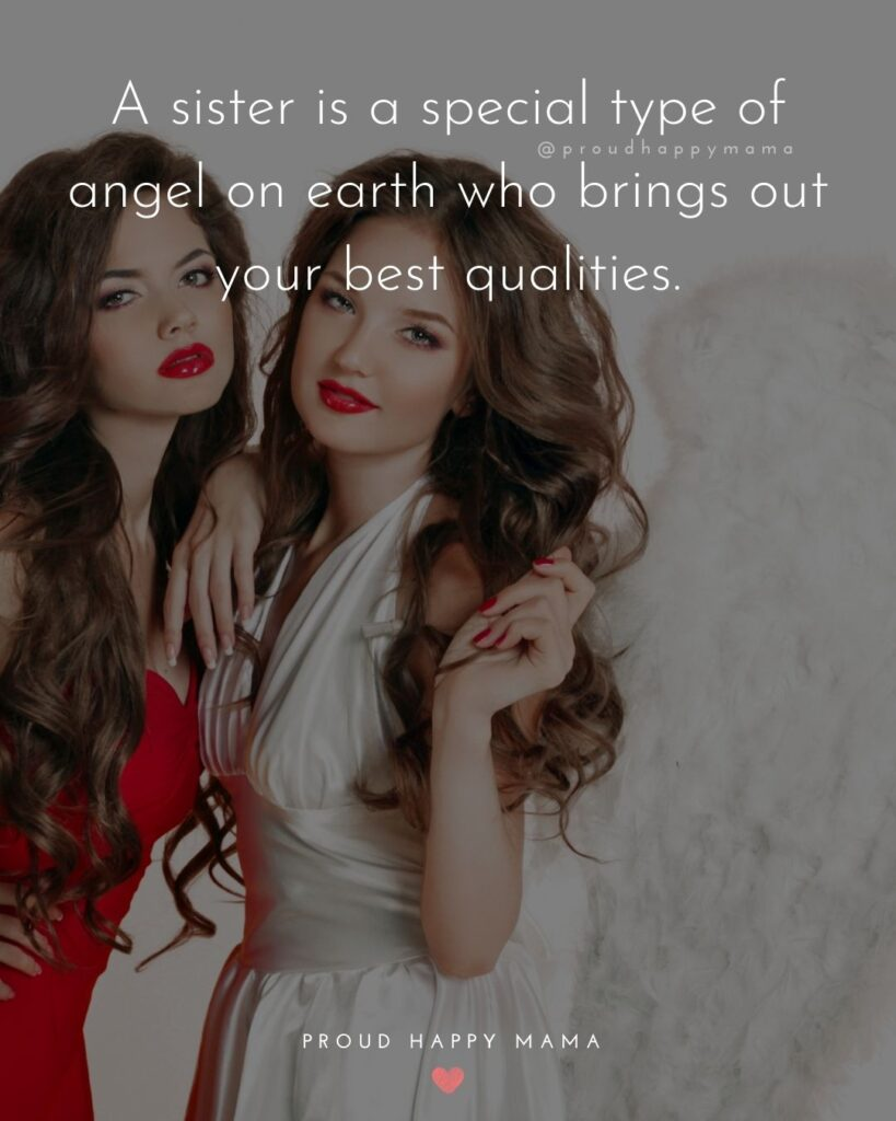 Sister Quotes - A sister is a special type of angel on earth who brings out your best qualities.