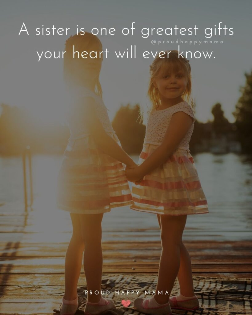 Sister Quotes - A sister is one of greatest gifts your heart will ever know.