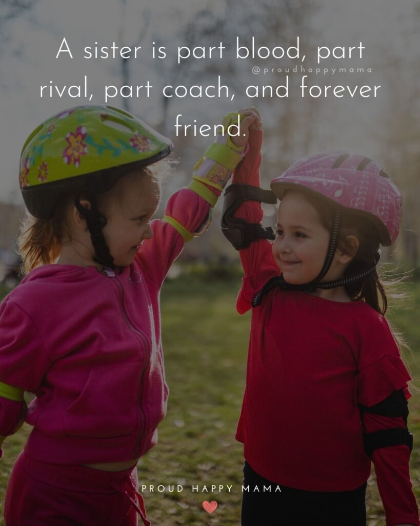 Sister Quotes - A sister is part blood, part rival, part coach, and forever friend.