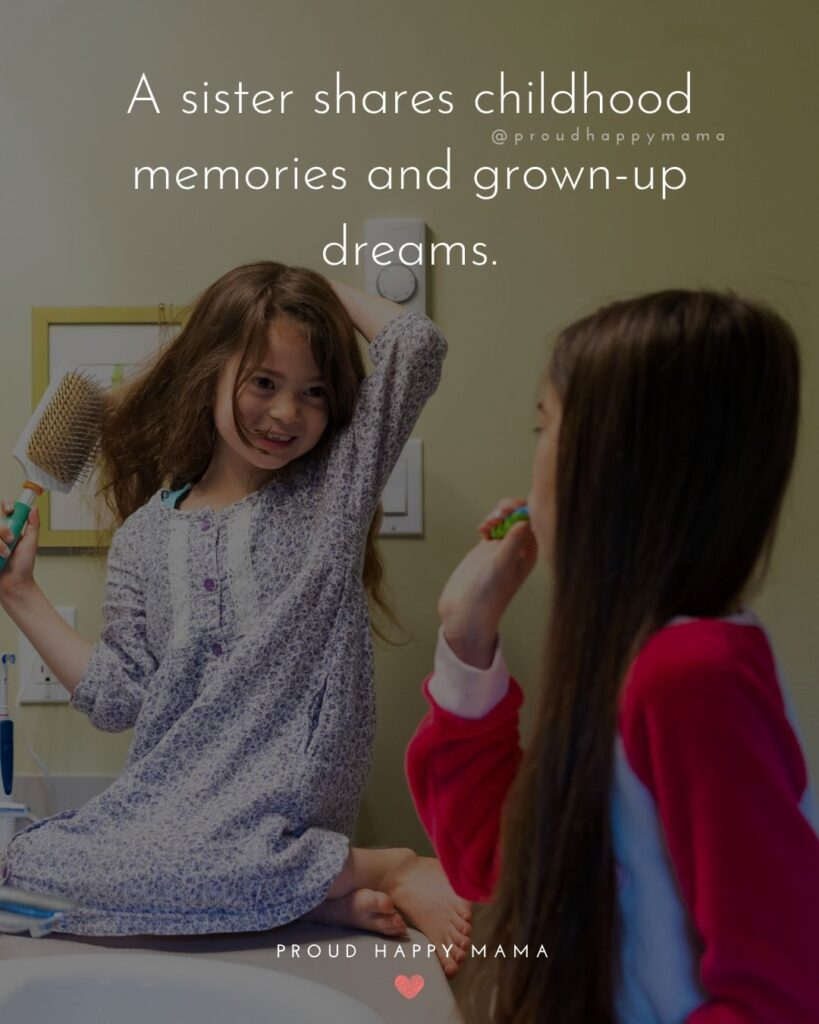 Sister Quotes - A sister shares childhood memories and grown-up dreams.