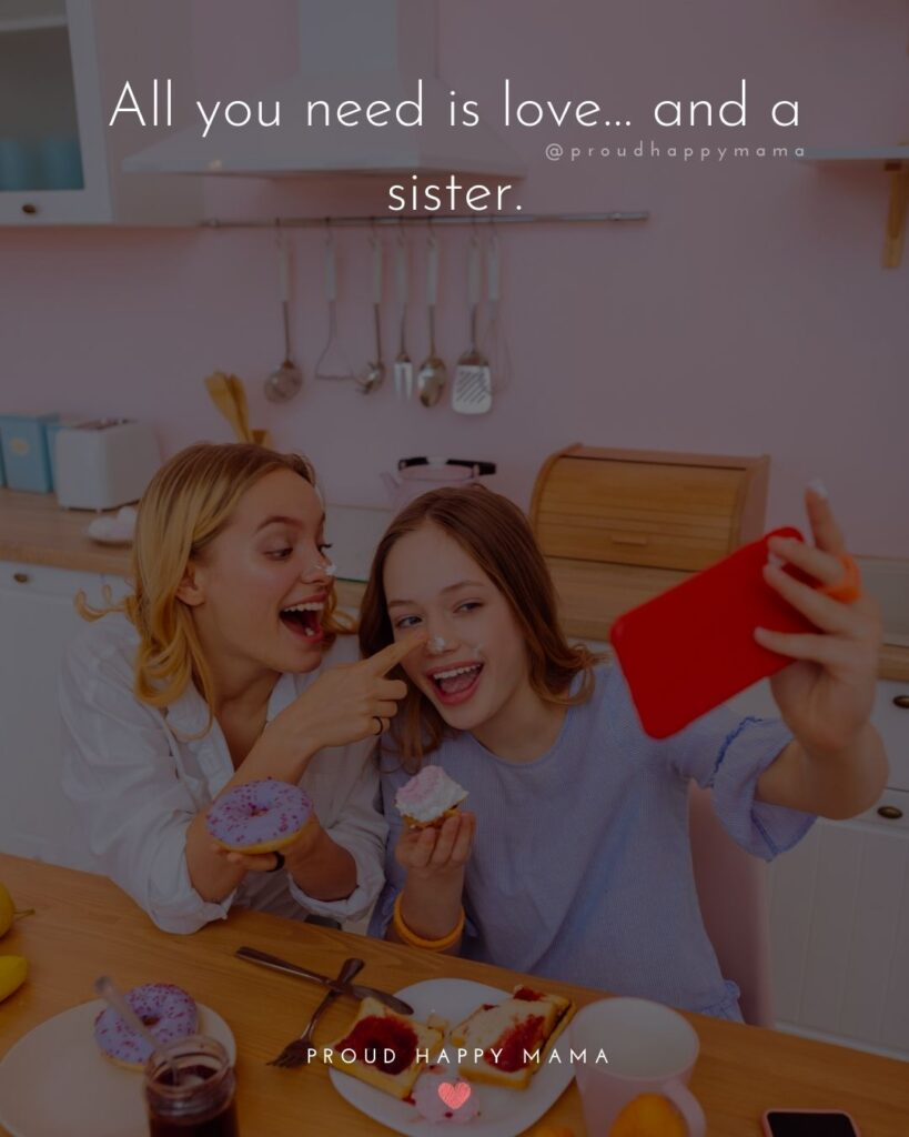 Sister Quotes - All you need is love and a sister.