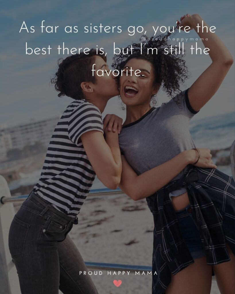 Sister Quotes - As far as sisters go, youre the best there is, but Im still the favorite.