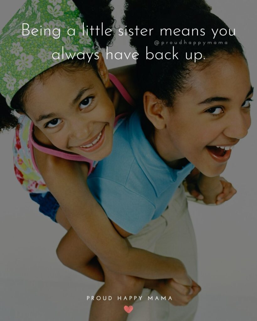 Sister Quotes - Being a little sister means you always have back up.