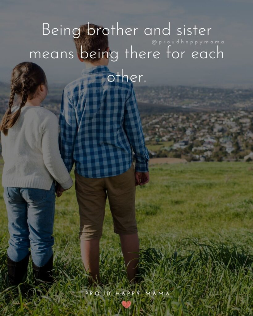 Sister Quotes - Being brother and sister means being there for each other