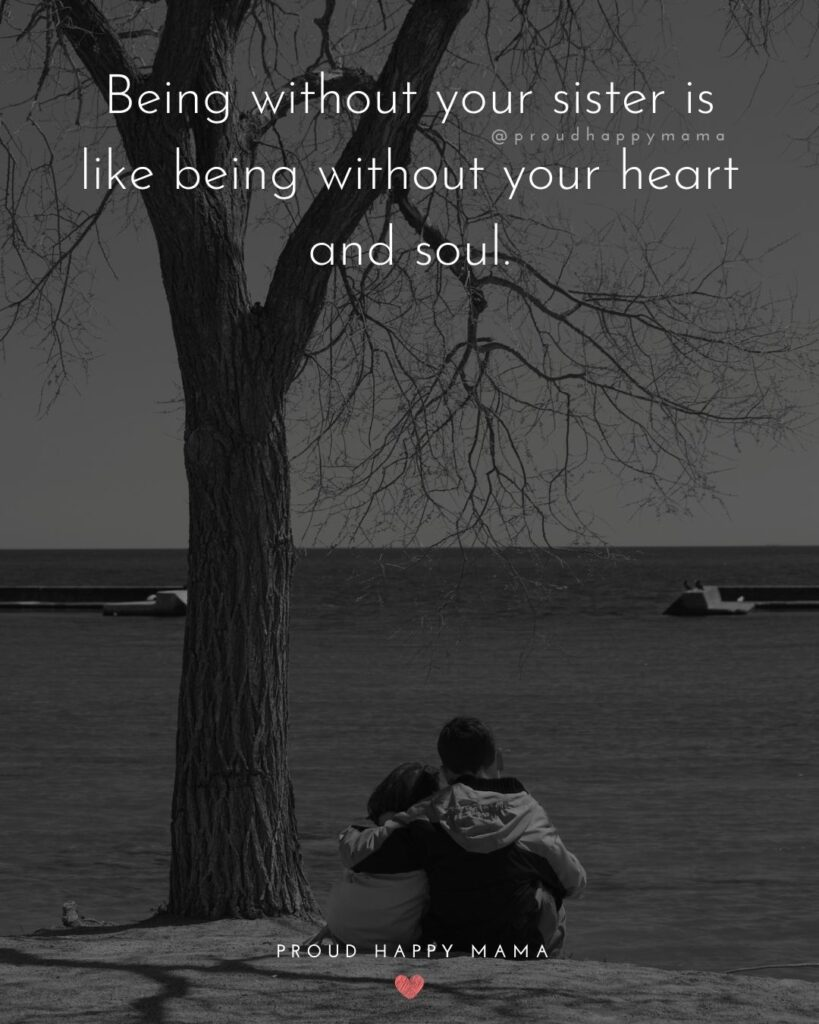 Sister Quotes - Being without your sister is like being without your heart and soul