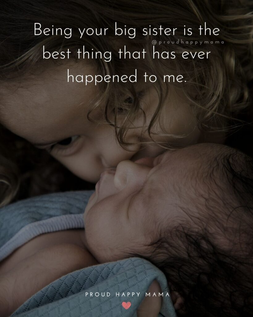 Sister Quotes - Being your big sister is the best thing that has ever happened to me.