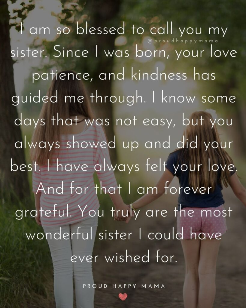 Sister Quotes - I am so blessed to call you my sister. Since I was born, your love patience, and kindness has guided me through