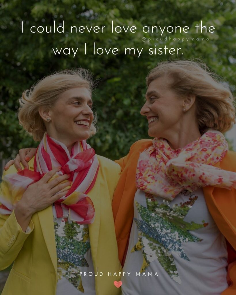 Sister Quotes - I could never love anyone the way I love my sister.