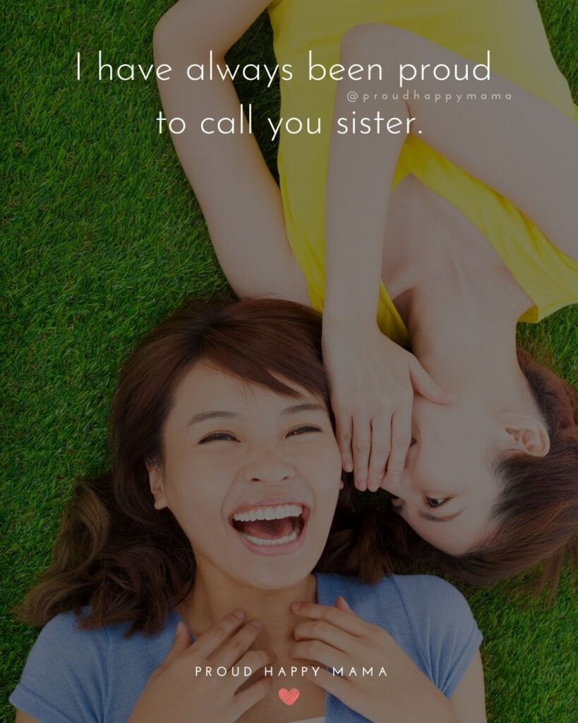 Sister Quotes - I have always been proud to call you sister