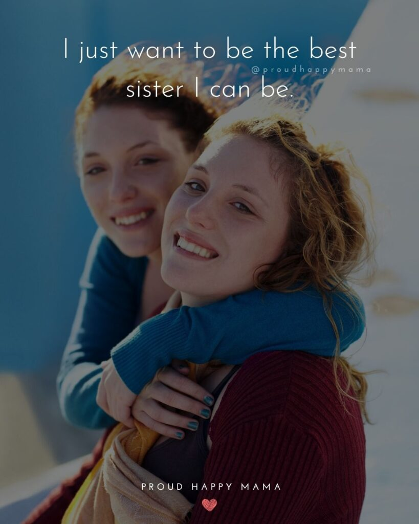 Sister Quotes - I just want to be the best sister I can be.
