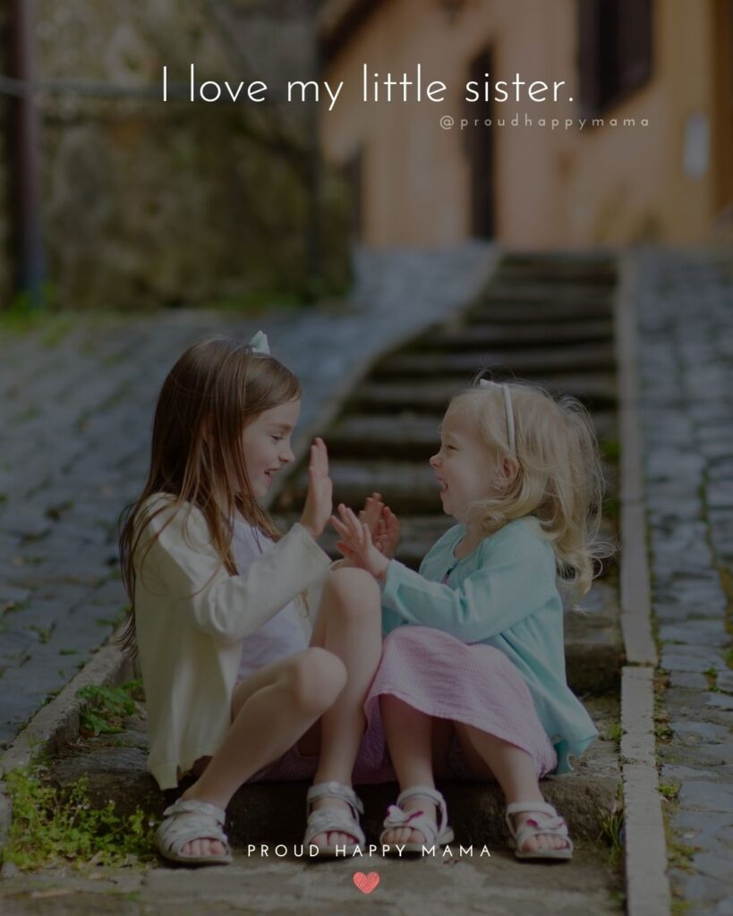 Sister Quotes - I love my little sister.