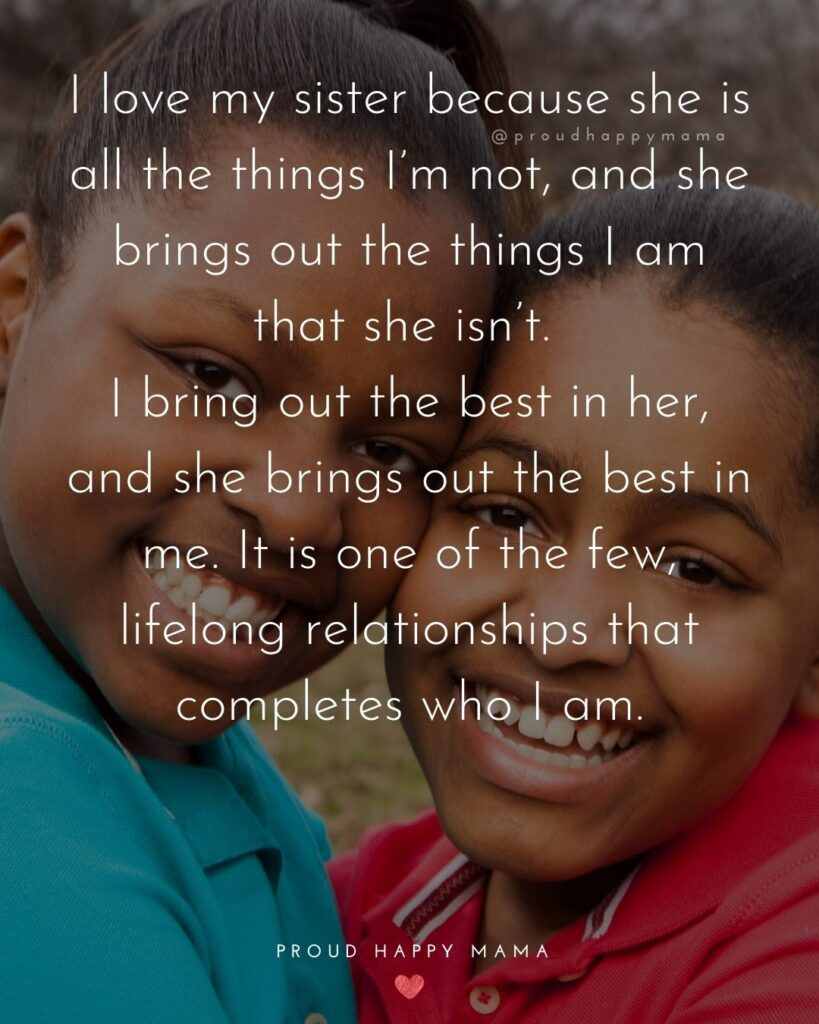 Sister Quotes - I love my sister because she is all the things Im not, and she brings out the things I am that she isnt