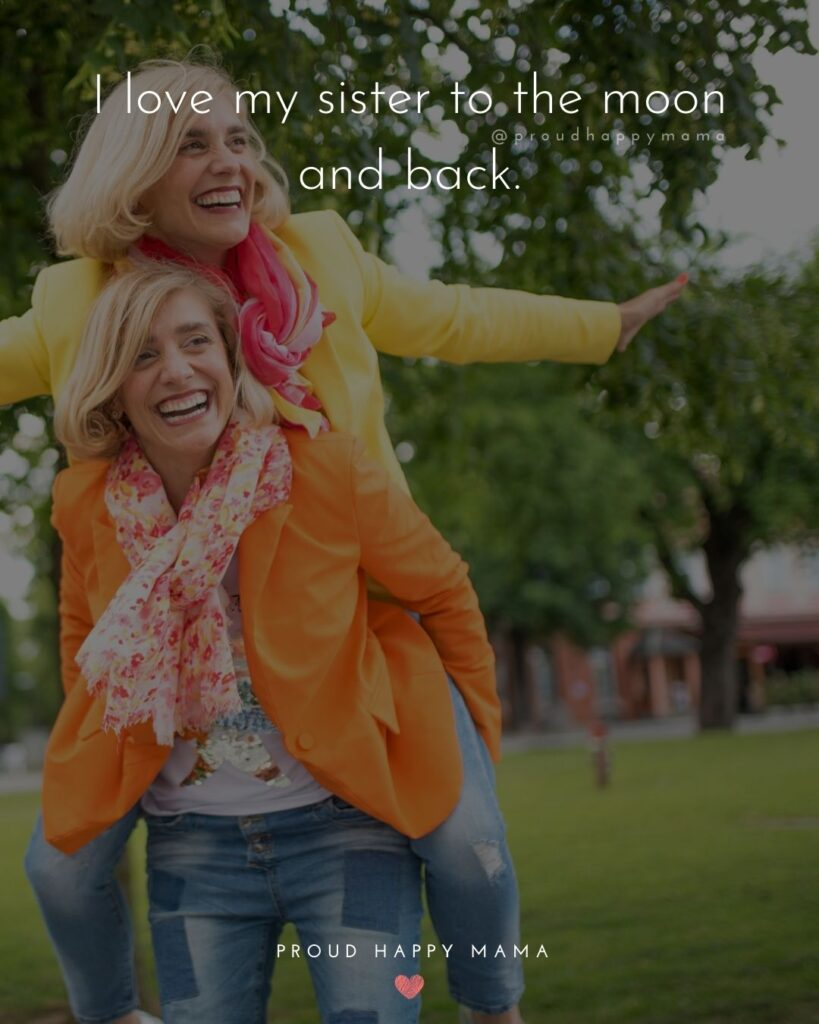Sister Quotes - I love my sister to the moon and back.