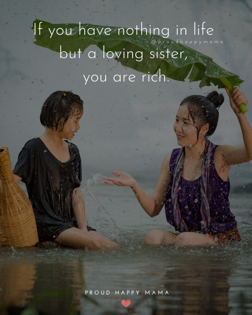 Sister Quotes - If you have nothing in life but a loving sister, you are rich